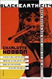 Hobson, Charlotte: Black Earth City : When Russia Ran Wild (And So Did We)