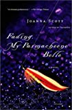 Scott, Joanna: Fading, My Parmacheene Belle: A Novel
