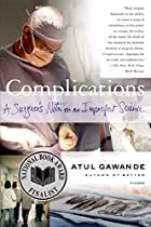 Complications: A Surgeon's Notes on an…