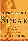 Wright, Ronald: Henderson's Spear: A Novel