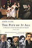 Elon, Amos: The Pity of It All: A Portrait of the German-Jewish Epoch, 1743-1933