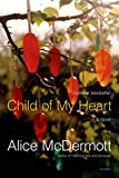 McDermott, Alice: Child of My Heart
