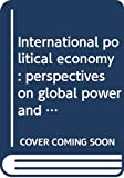 Frieden, Jeffry A.;Lake, David A.: International political economy: Perspectives on global power and wealth