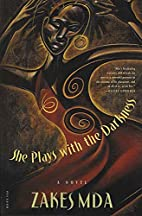 She Plays with the Darkness by Zakes Mda