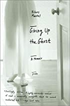 Giving Up the Ghost: A Memoir by Hilary…