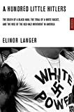 Langer, Elinor: A Hundred Little Hitlers: The Death Of A Black Man, The Trial Of A White Racist, And The Rise Of The Neo-Nazi Movement In America