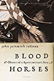Sullivan, John: Blood Horses: Notes Of A Sportswriter's Son