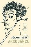 Scott, Joanna: Arrogance: A Novel