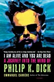 Emmanuel Carrère: I Am Alive and You Are Dead: A Journey into the Mind of Philip K. Dick