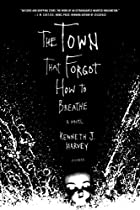 The Town That Forgot How to Breathe: A Novel…