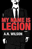 Wilson, A. N.: My Name Is Legion: A Novel