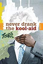 Never Drank the Kool-Aid: Essays by Touré