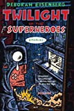 Eisenberg, Deborah: Twilight of the Superheroes: Stories