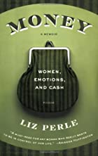 Money, A Memoir: Women, Emotions, and Cash…