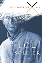 The Ice Soldier: A Novel by Paul Watkins