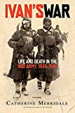 Merridale, Catherine: Ivan&#39;s War: Life And Death in the Red Army, 1939-1945