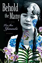 Behold the Many by Lois-Ann Yamanaka