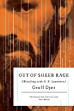 Dyer, Geoff: Out of Sheer Rage: Wrestling with D. H. Lawrence