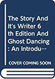 Charters, Ann: The Story and Its Writer 6e and Ghost Dancing: An Introduction to Short Fiction