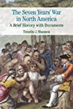 Shannon, Timothy J.: The Seven Years' War in North America: A Brief History with Documents