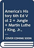 Sinclair, Upton: America's History 6th Ed Vol 2 + Jungle + Martin Luther King, Jr., Malcolm X, and the Civil Rights Struggle of the 1950s and 1960s