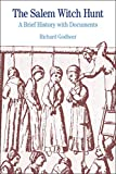 Godbeer, Richard: The Salem Witch Hunt: A Brief History with Documents (The Bedford Series in History and Culture)
