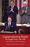 Jacobs, Meg: Conservatives in Power: The Reagan Years, 1981-1989: A Brief History with Documents (Bedford Series in History & Culture)