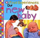 First Experiences: Our New Baby (First…