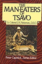 The Man-Eaters of Tsavo by J. H. Patterson