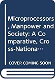 Warner, Malcolm: Microprocessors, Manpower and Society: A Comparative, Cross-National Approach