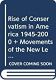 Story, Ronald: Rise of Conservatism in America 1945-2000 & Movements of the New Left, 1950-1975