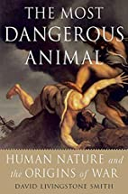 The Most Dangerous Animal: Human Nature and…