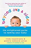 Rosenkrantz, Linda: Beyond Ava & Aiden: The Enlightened Guide to Naming Your Baby