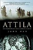 Man, John: Attila: The Barbarian King Who Challenged Rome