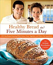 Healthy Bread in Five Minutes a Day: 100 New…