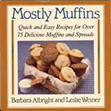 Weiner, Leslie: Mostly Muffins: Quick and Easy Recipes for over 75 Delicious Muffins and Spreads