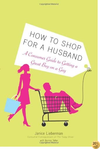 How to Shop for a Husband: A Consumer Guide to Getting a Great Buy on a Guy