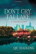 Don't Cry, Tai Lake by Xiaolong Qiu