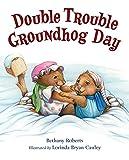 Roberts, Bethany: Double Trouble Groundhog Day