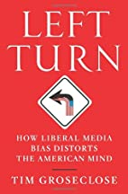 Left Turn: How Liberal Media Bias Distorts…