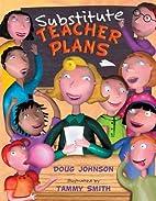 Substitute Teacher Plans by Doug Johnson