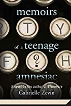 Memoirs of a Teenage Amnesiac by Gabrielle…