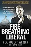 Wexler, Robert: Fire-Breathing Liberal: How I Learned to Survive (and Thrive) in the Contact Sport of Congress