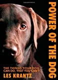 Krantz, Les: Power of the Dog: Things Your Dog Can Do That You Can't