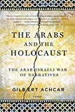 Achcar, Gilbert: The Arabs and the Holocaust: The Arab-Israeli War of Narratives