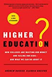 Hacker, Andrew: Higher Education?: How Colleges Are Wasting Our Money and Failing Our Kids---and What We Can Do About It
