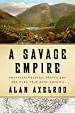 Axelrod, Alan: A Savage Empire: Trappers, Traders, Tribes, and the Wars That Made America