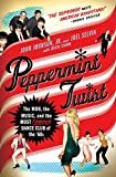Johnson, John: Peppermint Twist: The Mob, the Music, and the Most Famous Dance Club of the '60s