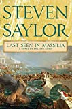 Saylor, Steven: Last Seen in Massilia: A Novel of Ancient Rome