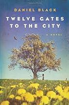 Twelve Gates to the City by Daniel Black